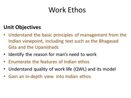 Work Ethos (Guiding Principles that should be followed while carrying out any work) Unit Objectives Understand the basic principles of management from.