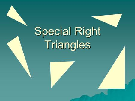 Special Right Triangles. 45-45-90 Right Isosceles Triangle Leg Hypotenuse Legs are congruent Hypotenuse = Legs =