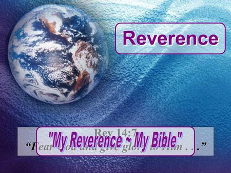 "Rev 14:7 ""Fear God and give glory to Him..."" Reverence."