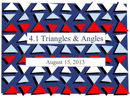 4.1 Triangles & Angles August 15, 2013.