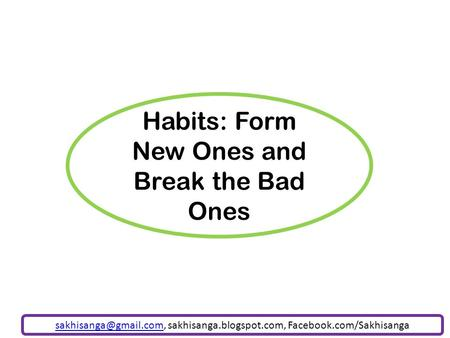 Habits: Form New Ones and Break the Bad Ones sakhisanga.blogspot.com, Facebook.com/Sakhisanga.