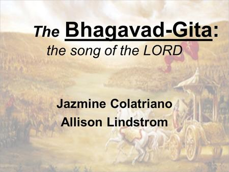 The Bhagavad-Gita: the song of the LORD Jazmine Colatriano Allison Lindstrom.