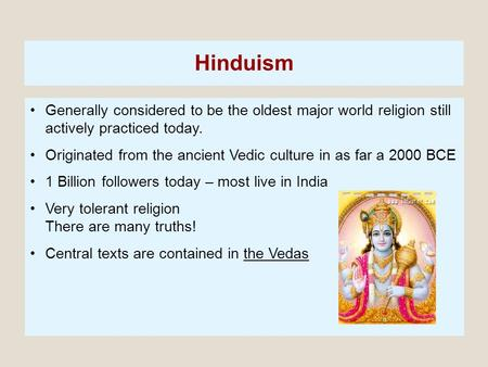 Hinduism Generally considered to be the oldest major world religion still actively practiced today. Originated from the ancient Vedic culture in as far.