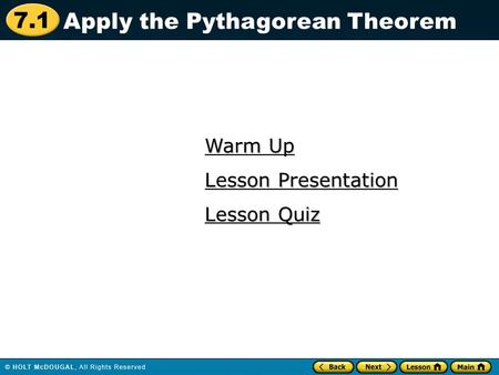 7.1 Warm Up Warm Up Lesson Quiz Lesson Quiz Lesson Presentation Lesson Presentation Apply the Pythagorean Theorem.