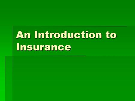 An Introduction to Insurance. What is Insurance?  Insurance is a means of guaranteeing you financial protection against various risks.  In exchange.