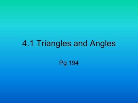 4.1 Triangles and Angles Pg 194. Triangles Triangle-figure formed by 3 segments joining 3 noncollinear pts. Triangles are named by these three pts (ΔQRS)
