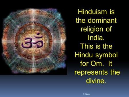 E. Napp Hinduism is the dominant religion of India. This is the Hindu symbol for Om. It represents the divine.
