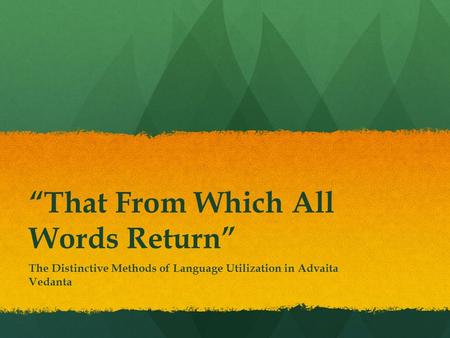 """That From Which All Words Return"" The Distinctive Methods of Language Utilization in Advaita Vedanta."