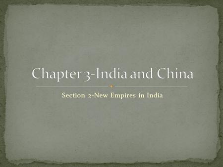 Section 2-New Empires in India Click the mouse button or press the Space Bar to display the information. New Empires in India The Mauryan dynasty flourished.