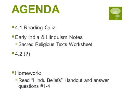 AGENDA 4.1 Reading Quiz Early India & Hinduism Notes 4.2 (?) Homework: