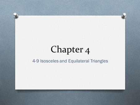 Chapter 4 4-9 Isosceles and Equilateral Triangles.