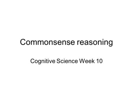 Commonsense reasoning Cognitive Science Week 10. Which information is relevant to drawing a conclusion? Which facts are affected by an event? Yale shooting.