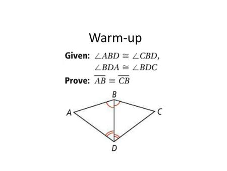 Warm-up. Legs: Congruent sides Of an isosceles triangle Base: Third side of an Isosceles triangle Vertex Angle: the angle the two legs form Base Angle: