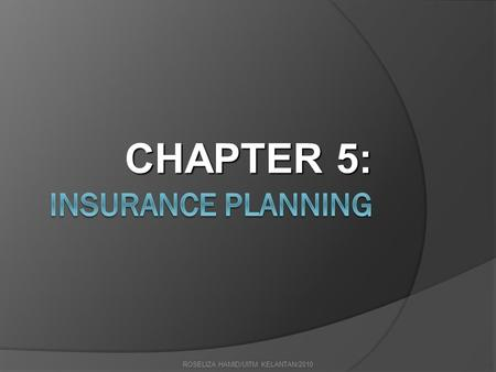 ROSELIZA HAMID/UITM KELANTAN/2010 CHAPTER 5:. ROSELIZA HAMID/UITM KELANTAN/2010 CHAPTER OUTLINE  Definition of insurance/takaful  Objectives of buying.