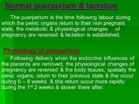 Normal puerperium & lactation The puerperium is the time following labour during which the pelvic organs return to their non pregnant state, the metabolic.