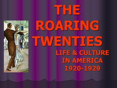 LIFE & CULTURE IN AMERICA 1920-1929 THE ROARING TWENTIES.