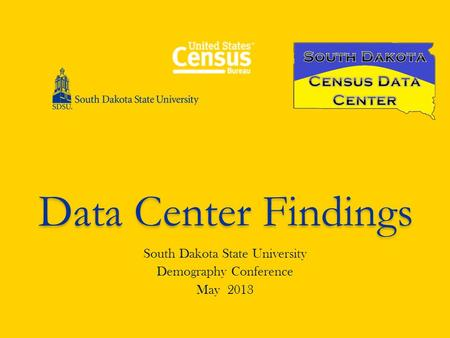 Data Center Findings South Dakota State University Demography Conference May 2013.