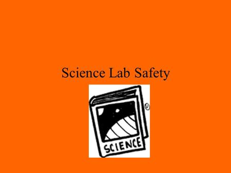 Science Lab Safety. Following Directions in the Lab: Read all directions and make sure that you understand them before starting an investigation or lab.