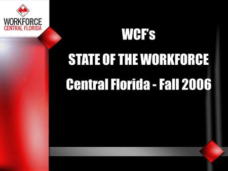 WCF's STATE OF THE WORKFORCE Central Florida - Fall 2006.