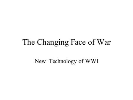 The Changing Face of War New Technology of WWI. Goal of Today We will be covering the advancements of American and German weapons, and what part they.