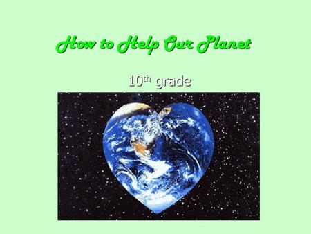 How to Help Our Planet 10th grade. Environmental Problems.
