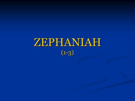 "ZEPHANIAH (1-3). CHAPTER 1 GREAT DAY OF THE LORD "" I will utterly consume everything From the face of the land,"" Says the LORD; "" I will consume man."