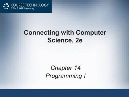 Connecting with <strong>Computer</strong> Science, 2e Chapter 14 Programming I.