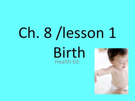 "Ch. 8 /lesson 1 Birth Health Ed.. Overview Material Cells are the ""basic unit"" of life…… All cells -divide -multiply -reproduce *except red blood cells."