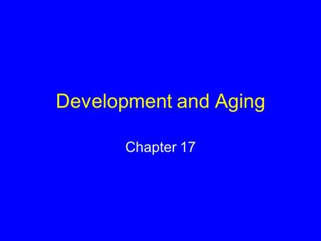 Development and Aging Chapter 17. Stages of Development Gamete formation Fertilization Cleavage Gastrulation Organ formation Growth, tissue specialization.