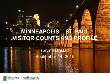 MINNEAPOLIS – ST. PAUL VISITOR COUNTS AND PROFILE Kevin Hanstad September 14, 2015.