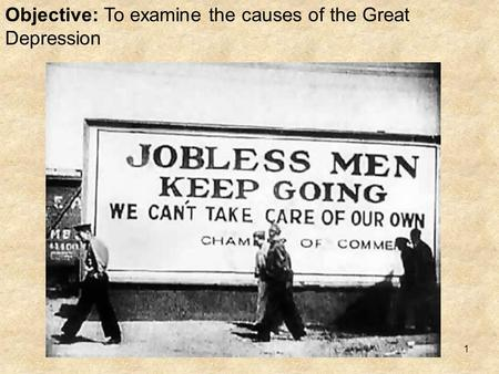 1 Objective: To examine the causes of the Great Depression.