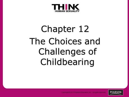 Copyright © 2011 Pearson Education, Inc. All rights reserved. Chapter 12 The Choices and Challenges of Childbearing.