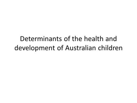 Determinants of the health and development of Australian children