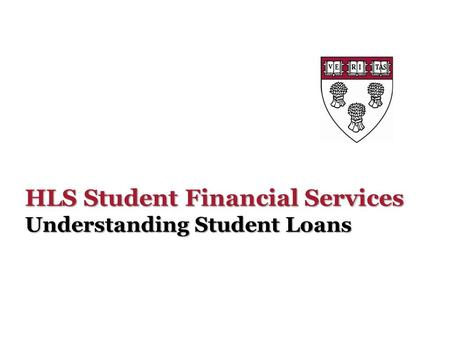 HLS Student Financial Services Understanding Student Loans.