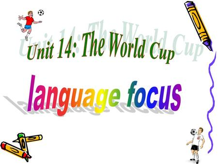 Unit 14: The World Cup language focus.
