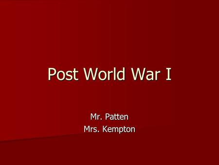 Post World War I Mr. Patten Mrs. Kempton. Post-War Problems Immediately after WWI the largest problem was finding jobs for returning veterans and rebuilding.