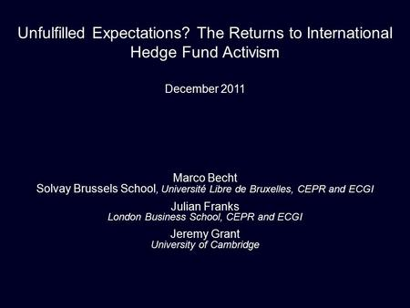 Unfulfilled Expectations? The Returns to International Hedge Fund Activism Marco Becht Solvay Brussels School, Université Libre de Bruxelles, CEPR and.
