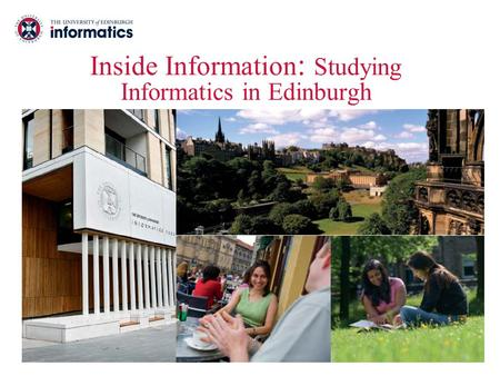 Www.inf.ed.ac.uk Inside Information : Studying Informatics in Edinburgh.