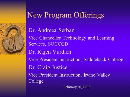 1 New Program Offerings Dr. Andreea Serban Vice Chancellor Technology and Learning Services, SOCCCD Dr. Rajen Vurdien Vice President Instruction, Saddleback.