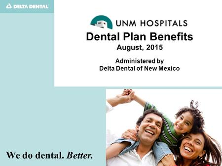 Delta Dental of New Mexico  Oral Health is Our Passion Quality Benefits, Quality Dentists … administering the dental program for State of New Mexico.