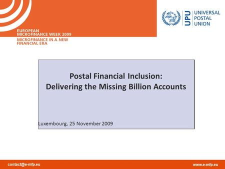 Postal Financial Inclusion: Delivering the Missing Billion Accounts Luxembourg, 25 November 2009 Postal Financial Inclusion: