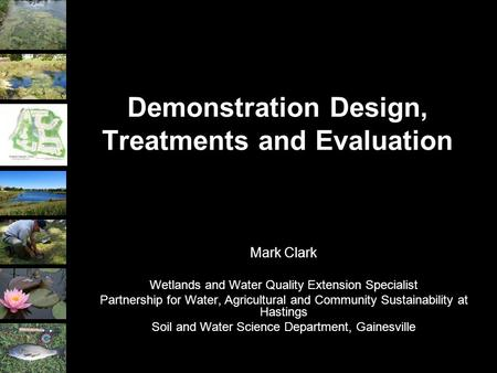Demonstration Design, Treatments and Evaluation Mark Clark Wetlands and Water Quality Extension Specialist Partnership for Water, Agricultural and Community.