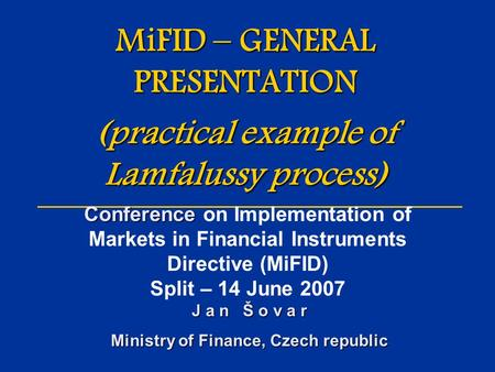 MiFID – GENERAL PRESENTATION (practical example of Lamfalussy process) Conference Conference on Implementation of Markets in Financial Instruments Directive.