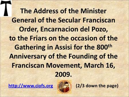 The Address of the Minister General of the Secular Franciscan Order, Encarnacion del Pozo, to the Friars on the occasion of the Gathering in Assisi for.