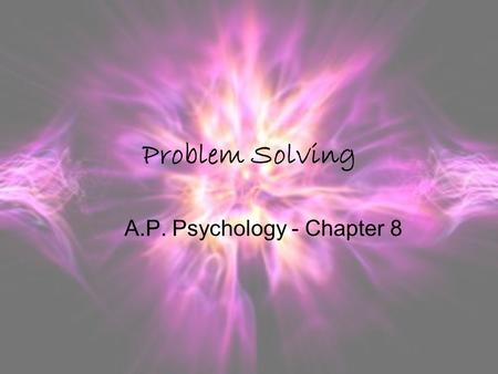 Problem Solving A.P. Psychology - Chapter 8. Can you solve the following problems: In the Thompson family there are five brothers, and each brother has.