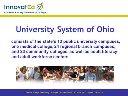 University System of Ohio consists of the state's 13 public university campuses, one medical college, 24 regional branch campuses, and 23 community colleges,