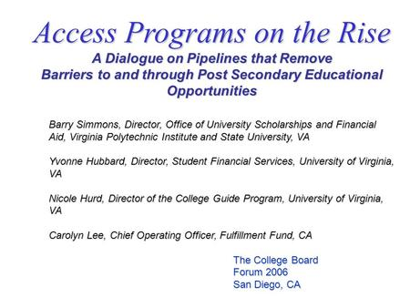 Access Programs on the Rise A Dialogue on Pipelines that Remove Barriers to and through Post Secondary Educational Opportunities Barry Simmons, Director,