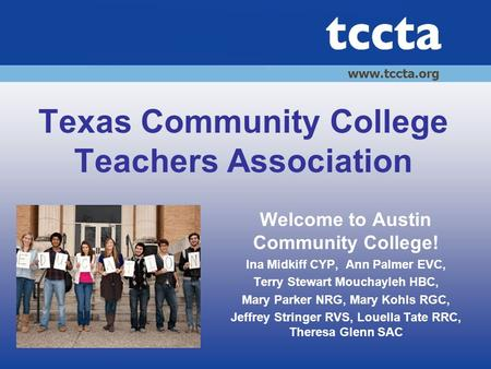 Texas Community College Teachers Association Welcome to Austin Community College! Ina Midkiff CYP, Ann Palmer EVC, Terry Stewart Mouchayleh HBC, Mary Parker.