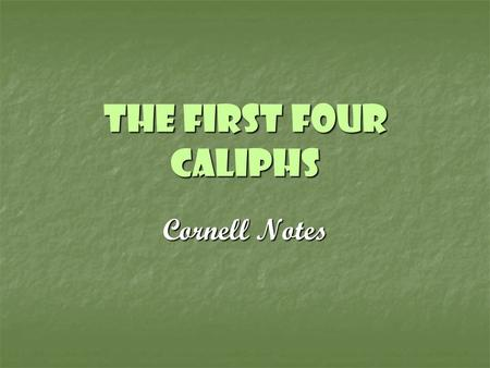 The First Four Caliphs Cornell Notes. First Four Caliphs Abu Bakr Umar Uthman Ali.