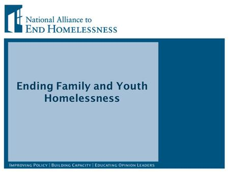 Ending Family and Youth Homelessness. Basics: Improving Performance of Homeless Service System Most families remain homeless a short time – often until.